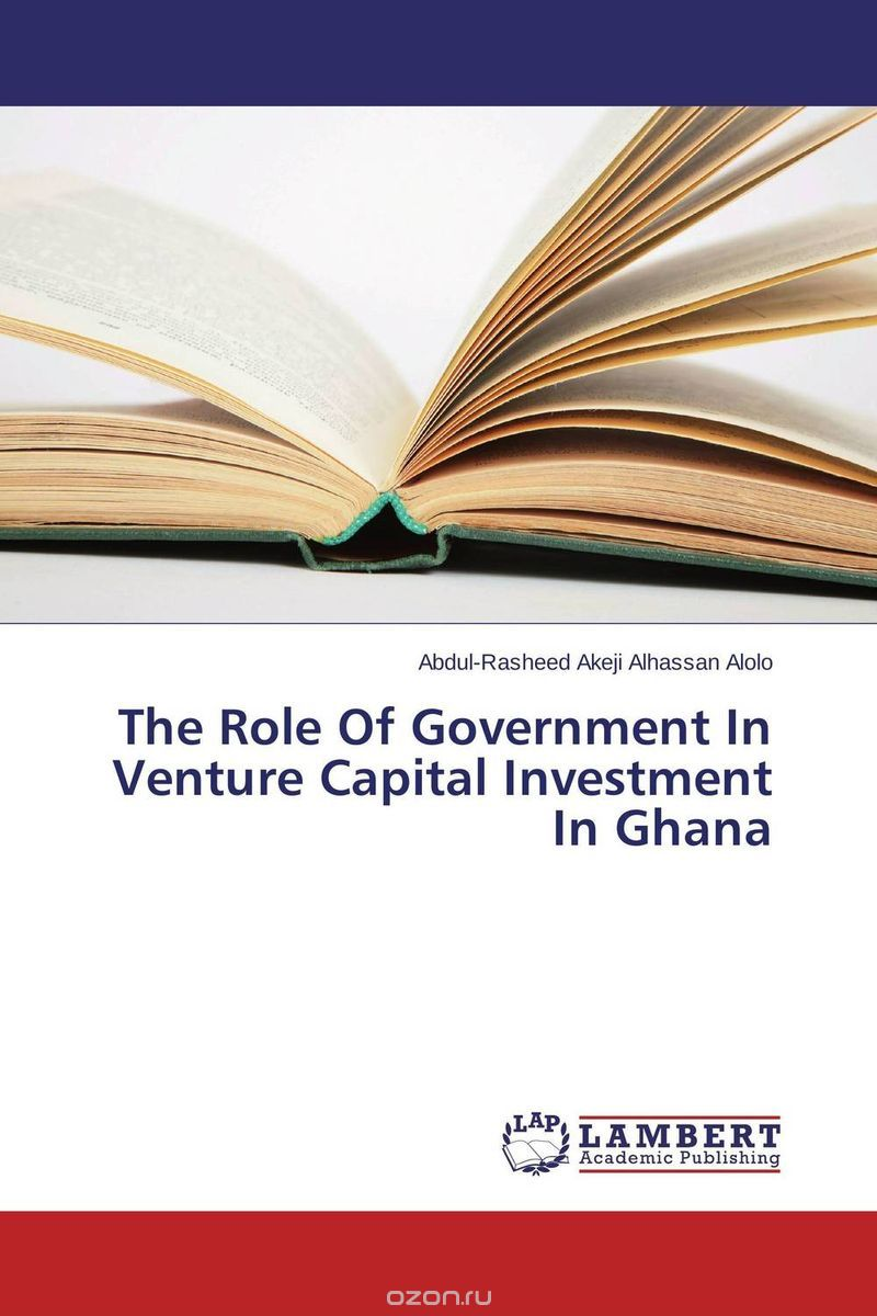 "Скачать книгу ""The Role Of Government In Venture Capital Investment In Ghana"""